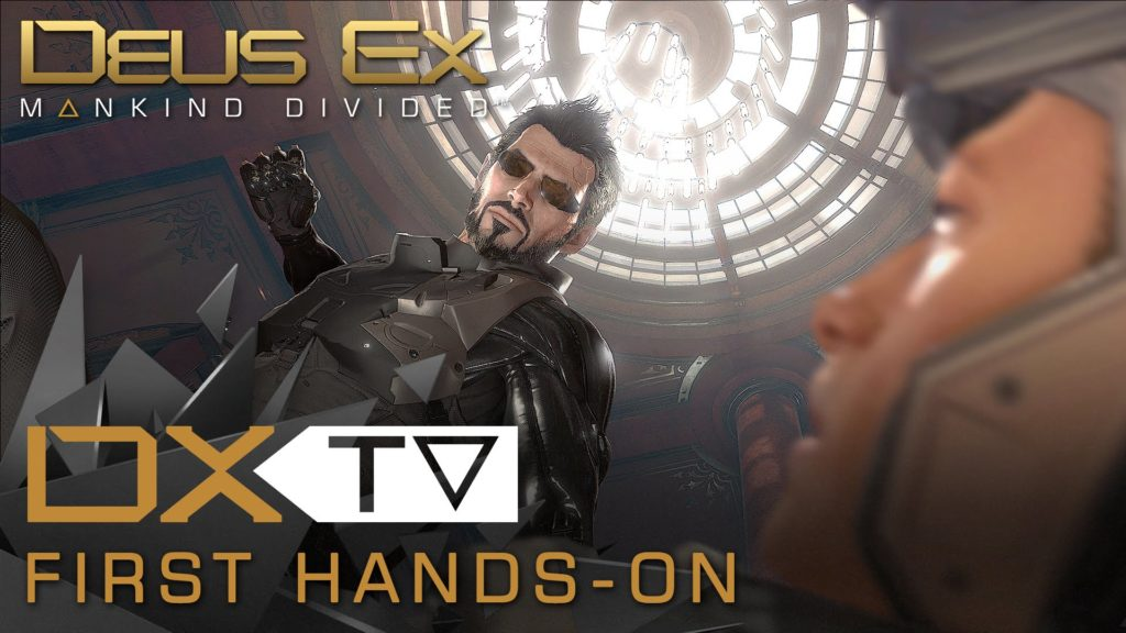 DXTV Hands-on Deus Ex Mankind Divided