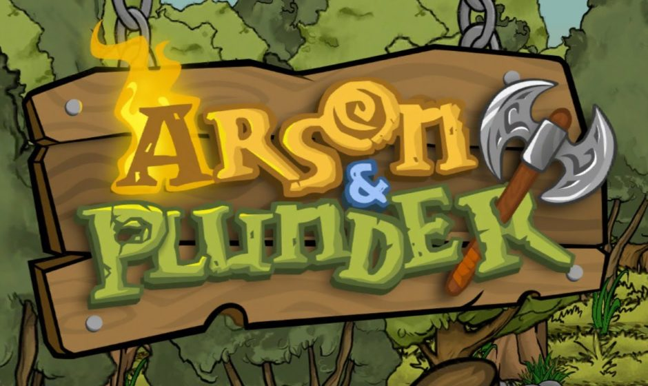 Arson & Plunder Unleashed