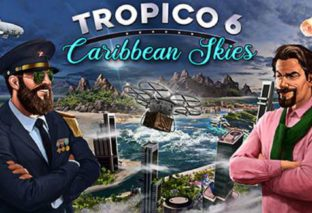 Tropico 6: Carribean Skies è disponibile ora
