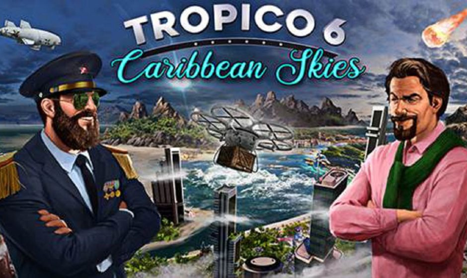 Tropico 6: Carribean Skies è disponibile ora
